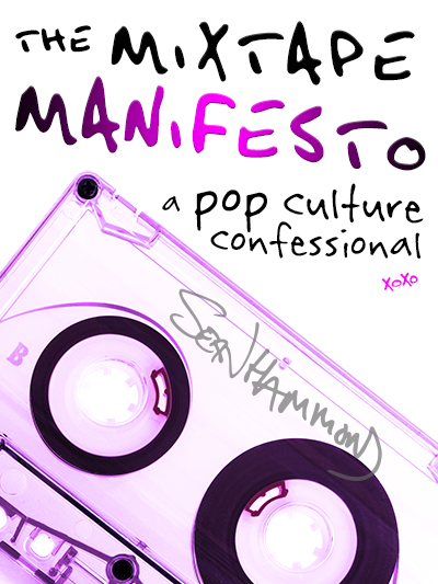 The Mixtape Manifesto: A Pop Culture Confessional by SW Hammond